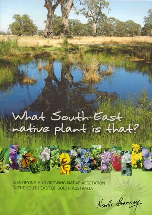 What south east native plant is that?: identifying and growing native vegetation in the south east of South Australia. Neville Bonney.