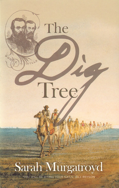 The dig tree: the story of Burke and Wills. Sarah Murgatroyd.
