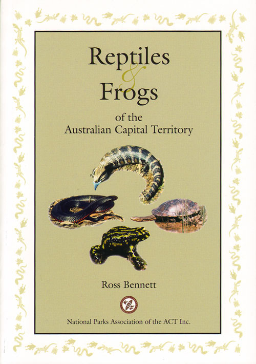 Reptiles and frogs of the Australian Capital Territory. Ross Bennett.