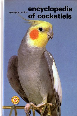 The encyclopedia of cockatiels. George A. Smith.