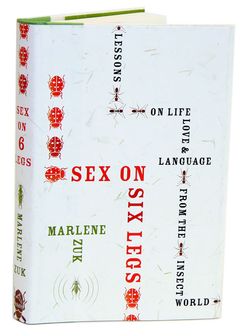 Sex on six legs: lessons of life, love, and language from the insect world. Marlene Zuk.