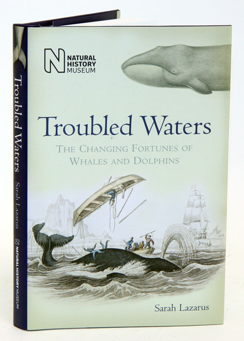 Troubled waters: the changing fortunes of whales and dolphins. Sarah Lazarus.
