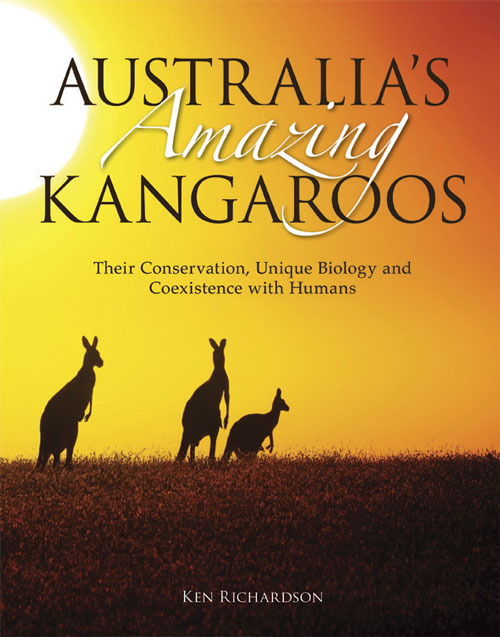 Australia's amazing Kangaroos: their conservation, unique biology and coexistence with humans. Ken Richardson.