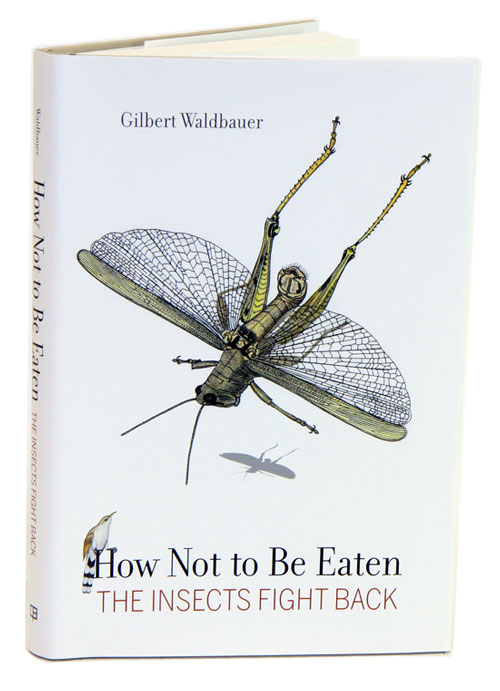 How not to be eaten: the insects fight back. Gilbert Waldbauer.