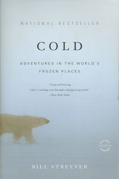 Cold: adventures in the world's frozen places. Bill Streever.