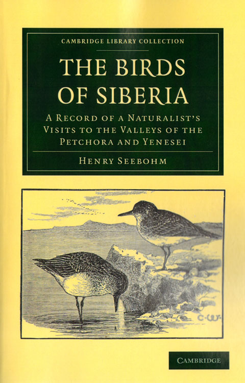 The birds of Siberia: a record of a naturalist's visits to the valleys of Petchora and Yenesei. Henry Seebohm.