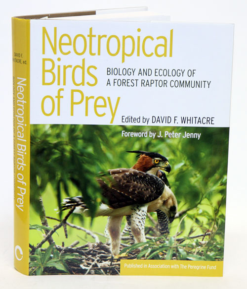 Neotropical birds of prey: biology and ecology of a forest raptor community. David F. Whitacre.