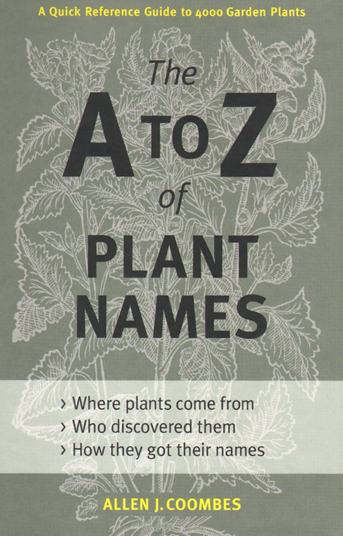 The A to Z of plant names: a quick reference guide to 4000 garden plants. Allen J. Coombes.