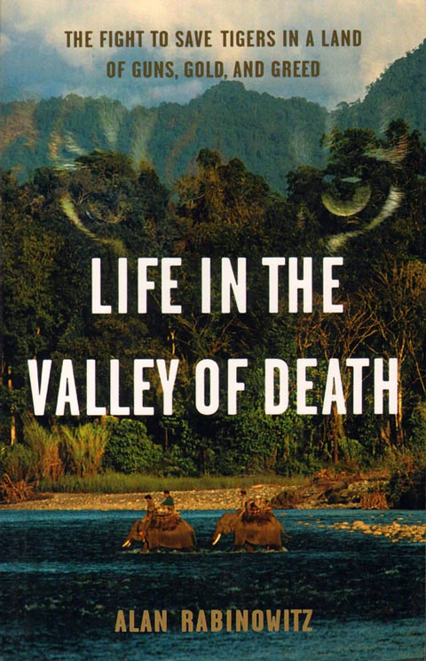 Life in the valley of death: the fight to save tigers in a land of guns, gold, and greed. Alan Rabinowitz.