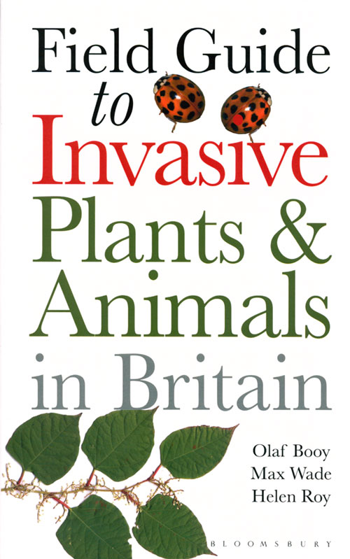 Field guide to the invasive plants and animals of Britain. Olaf Booy, Max Wade, Helen Roy.