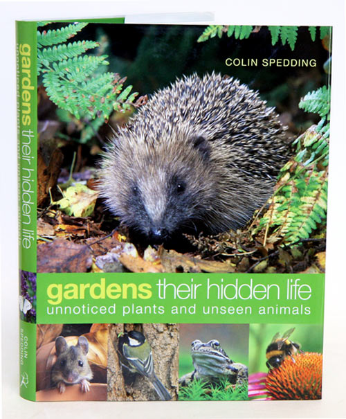 Gardens: their hidden life: unnoticed plants and unseen animals. Colin Spedding.
