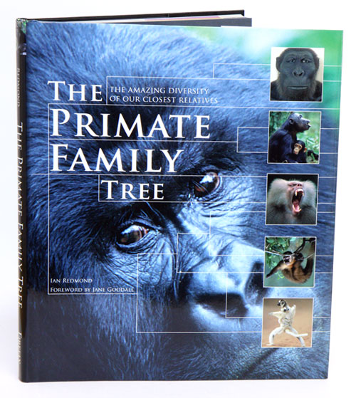 The primate family tree: the amazing diversity of our closest relatives. Ian Redmond, Jane Goodall.