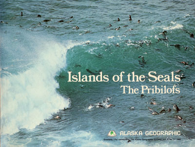 Islands of the Seals: The Pribilofs. Alaska Geographic.