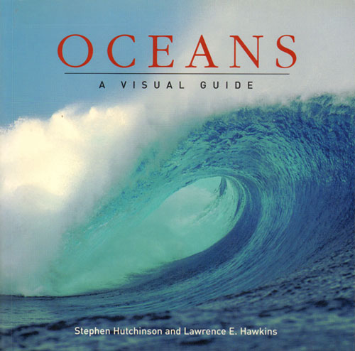 Oceans: a visual guide. Stephen Hutchinson, Lawrence E. Hawkins.