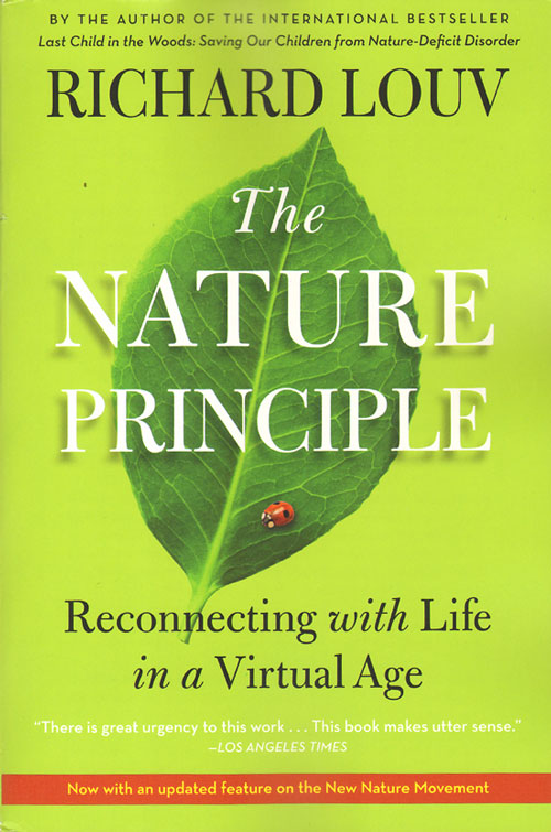 Nature principle: reconnecting with life in a virtual age. Richard Louv.