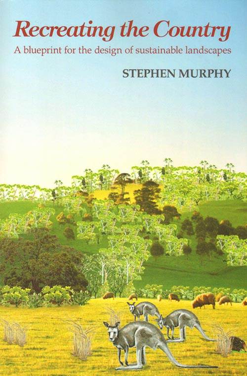 Recreating the country: a blueprint for the design of sustainable landscapes. Stephen Murphy.