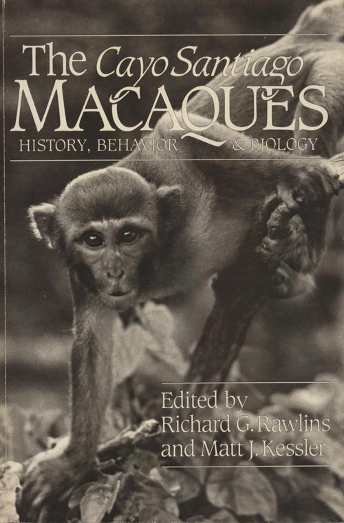 The Cayo Santiago Macaques: history, behavior and biology. Richard G. Rawlins, Matt J. Kessler.