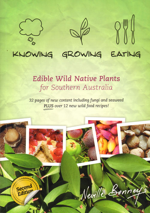 Knowing, growing and eating edible wild native plants for southern Australia. Neville Bonney.