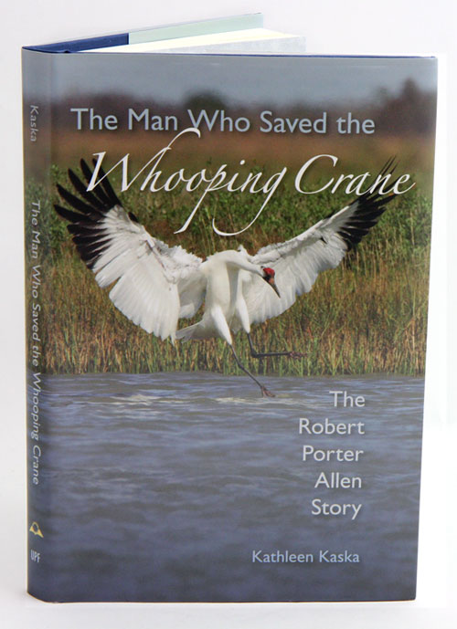 The man who saved the Whooping crane: the Robert Porter Allen story. Kathleen Kaska.