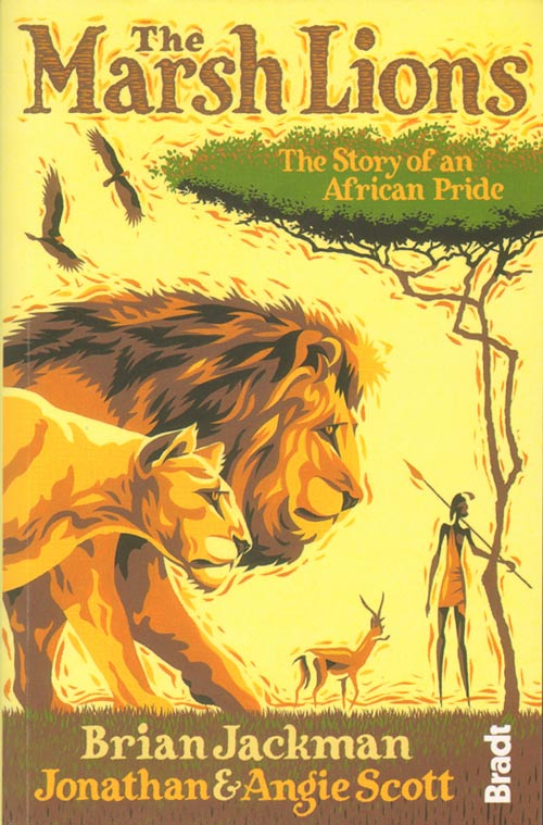 Marsh lions: the story of an African pride. Brian Jackman, Jonathan Scott, Angela Scott.