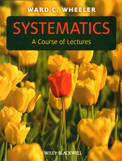 Systematics: a course of lectures. Ward C. Wheeler.