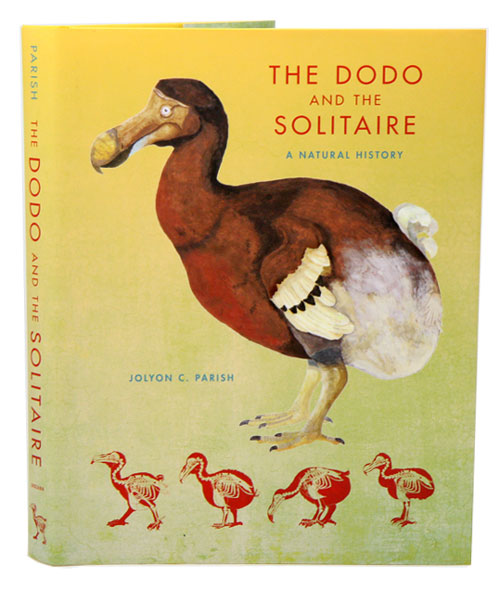 The Dodo and the Solitaire: a natural history. Jolyon C. Parish.