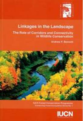 Linkages in the landscape: the role of corridors and connectivity in wildlife conservation. Andrew F. Bennett.
