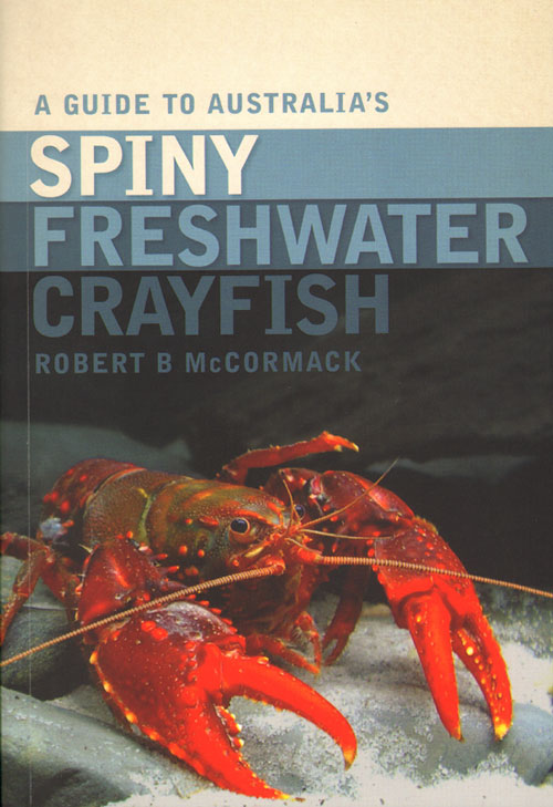 A guide to Australia's spiny freshwater crayfish. Robert B. McCormack.
