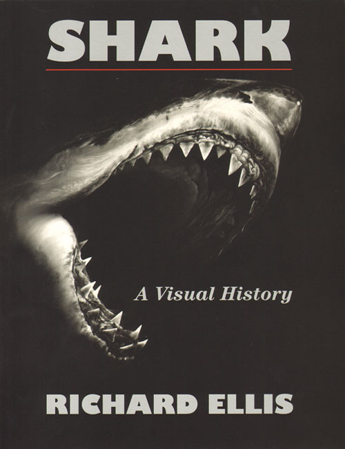 Shark: a visual history. Richard Ellis.