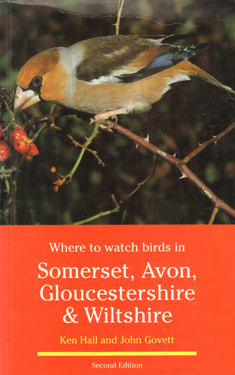Where to watch birds in Somerset, Avon, Gloucestershire and Wiltshire. Ken Hall, John Govett.