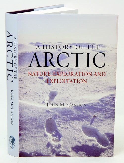 History of the Arctic: nature, exploration and exploitation. John McCannon.
