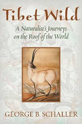 Tibet wild: a naturalist's journeys on the roof of the world. George B. Schaller.