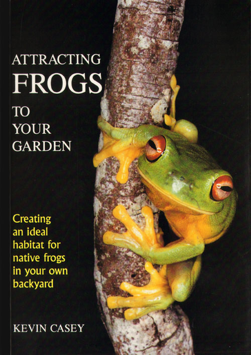 Attracting frogs to your garden: creating an ideal habitat for native frogs in your own backyard. Kevin Casey.