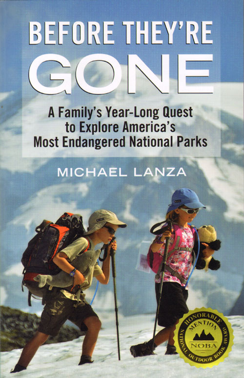 Before they're gone: a family's year-long quest to explore America's most endangered national parks. Michael Lanza.