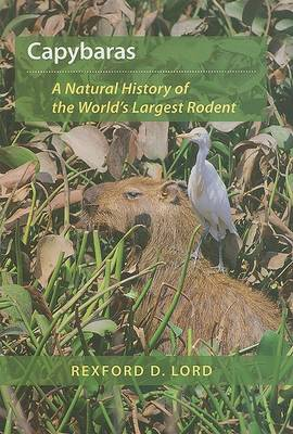 Capybaras: a natural history of the world's largest rodent. Rexford D. Lord.