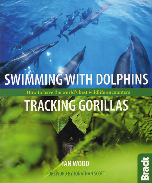 Swimming with dolphins, tracking gorillas: how to have the world's best wildlife encounters. Ian Wood.