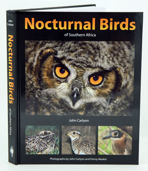 Nocturnal birds of Southern Africa. John Carlyon, Penny Meakin.