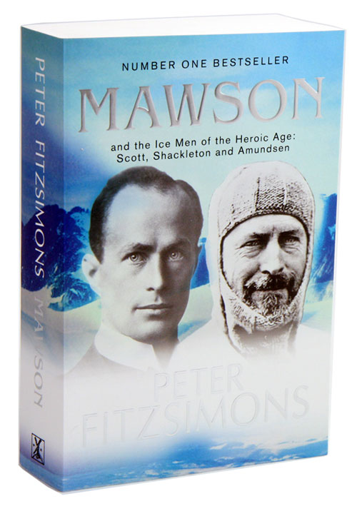 Mawson: and the ice men of the heroic age: Scott, Shackelton and Amundsen. Peter FitzSimons.