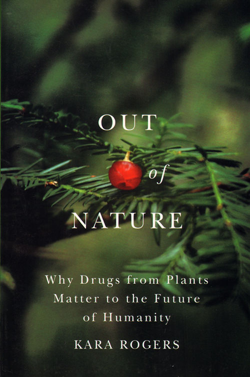 Out of nature: why drugs from plants matter to the future of humanity. Kara Rogers.