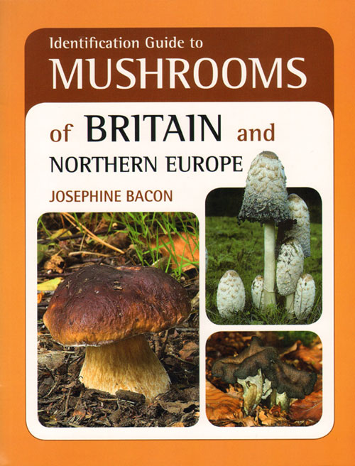 Identification guide to mushrooms of Britain and Northern Europe. Josephine Bacon.