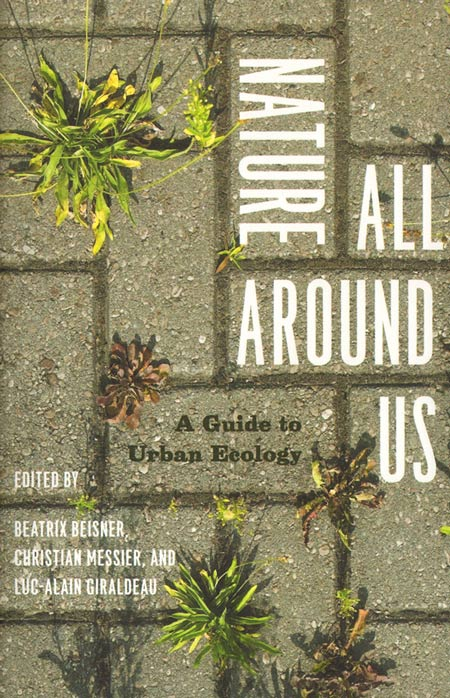Nature all around us: a guide to urban ecology. Beatrix Beisner.