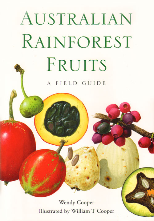 Australian rainforest fruits: a field guide. Wendy Cooper, William T. Cooper.