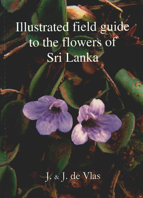 Illustrated field guide to the flowers of Sri Lanka. Jacob De Vlas, Johanna De Vlas.