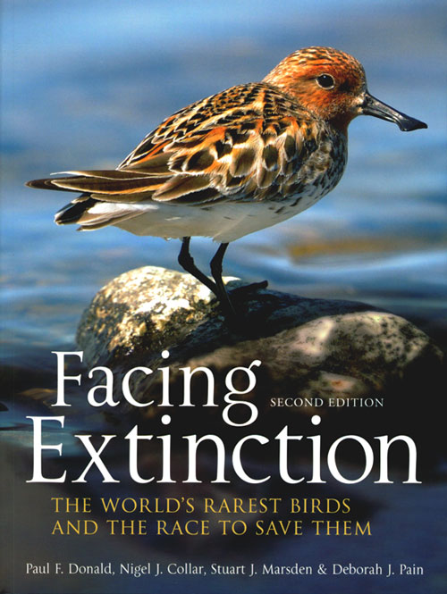 Facing extinction: the world's rarest birds and the race to save them. Paul Donald, Stuart Marsden, Nigel Collar, Deborah J. Pain.