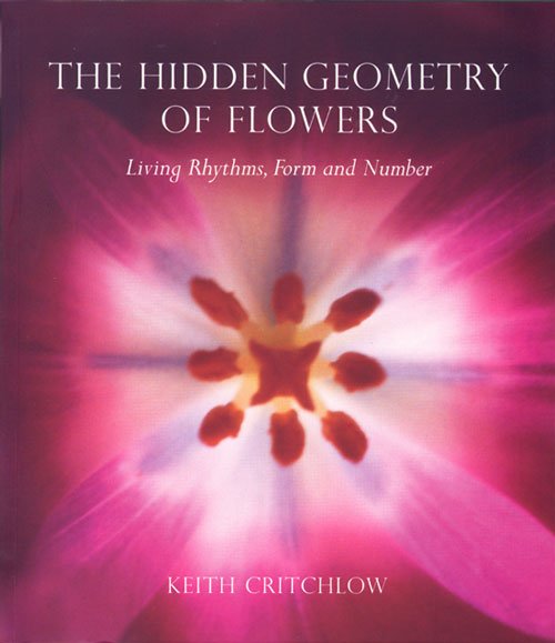 Hidden geometry of flowers: living rhythms, form and number. Keith Critchlow.