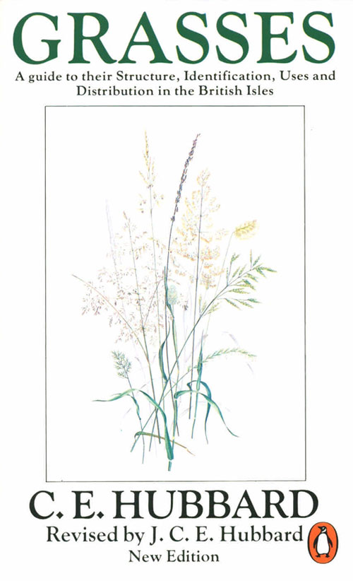 Grasses: a guide to their structure, identification, uses, and distribution in the British Isles. C. E. Hubbard.