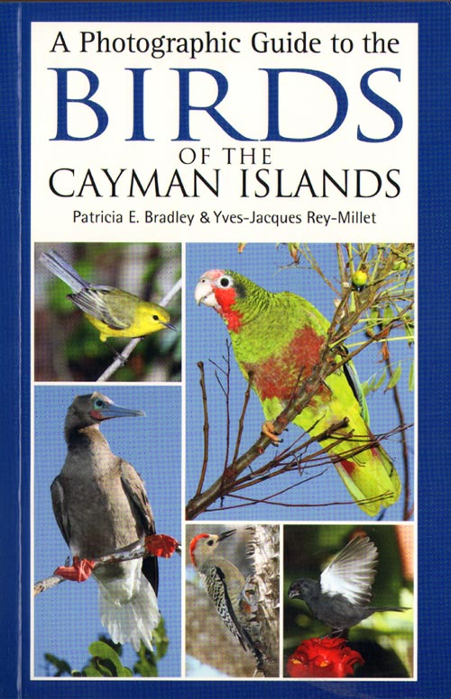 Photographic guide to the birds of the Cayman Islands. Patricia E. Bradley, Yves-Jacques Rey-Millet.