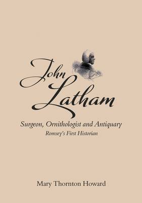 John Latham: surgeon, ornithologist and antiquary. Mary Thornton Howard.