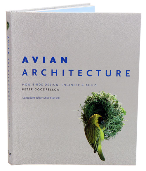 Avian architecture: how birds, design, engineer and build. Peter Goodfellow, Mike Hansell.