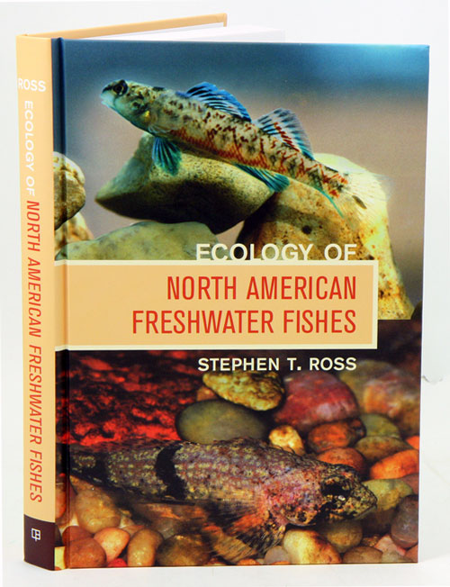 Ecology of North American freshwater fishes. Stephen T. Ross.
